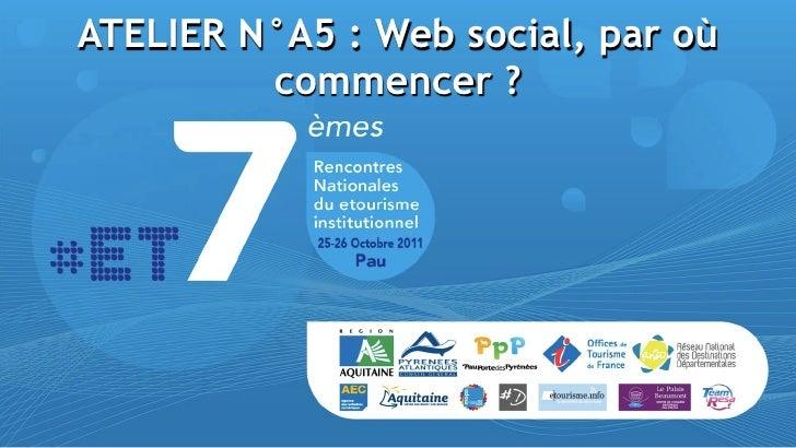 ATELIER N°A5 : Web social, par où         commencer ?