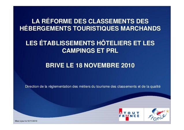 Mise à jour le 10/11/2010 LA RÉFORME DES CLASSEMENTS DES HÉBERGEMENTS TOURISTIQUES MARCHANDS LES ÉTABLISSEMENTS HÔTELIERS ...