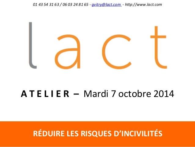 01  43  54  31  63  /  06  03  24  81  65  -‐  gvitry@lact.com  -‐  h:p://www.lact.com  A  T  E  L  I  E  R  –  Mardi  7...