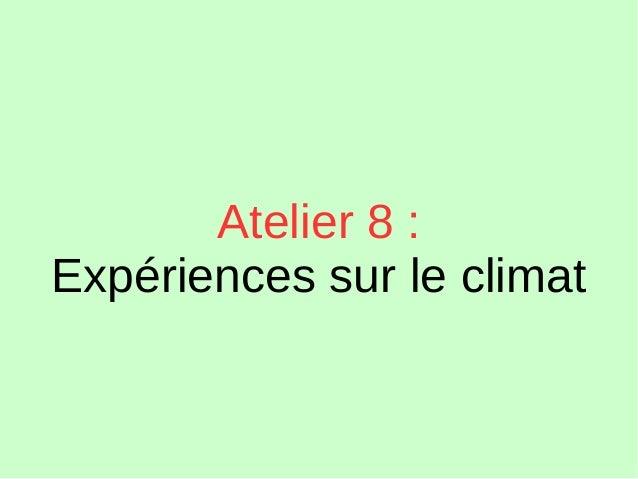 Atelier 8 : Expériences sur le climat