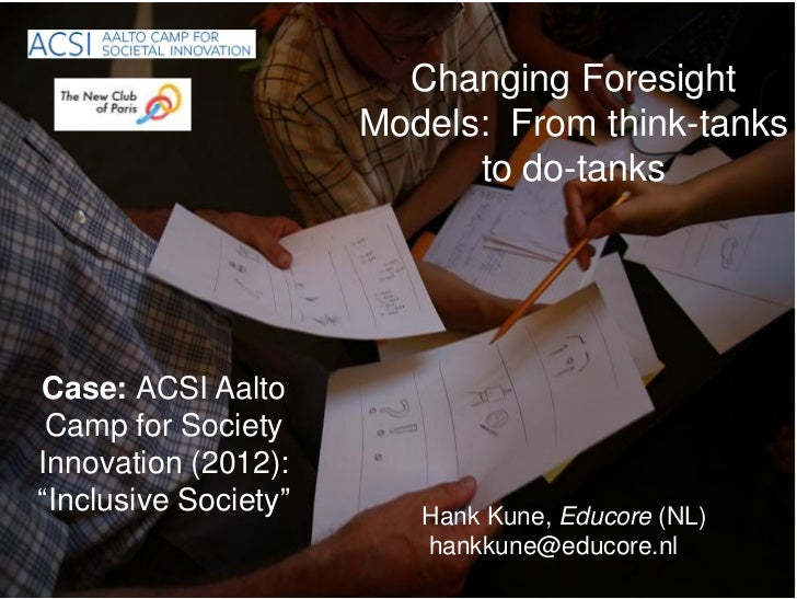 Changing Foresight                      Models: From think-tanks                            to do-tanksCase: ACSI Aalto Ca...