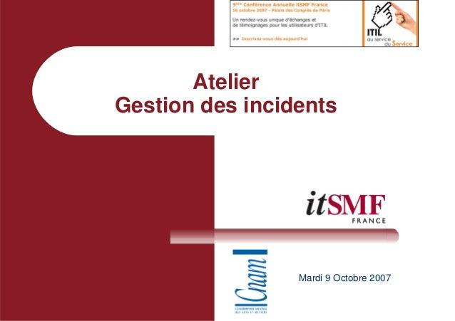 Atelier Gestion des incidents Mardi 9 Octobre 2007