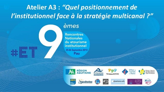 "Atelier A3 : ""Quel positionnement de l'institutionnel face à la stratégie multicanal ?"""