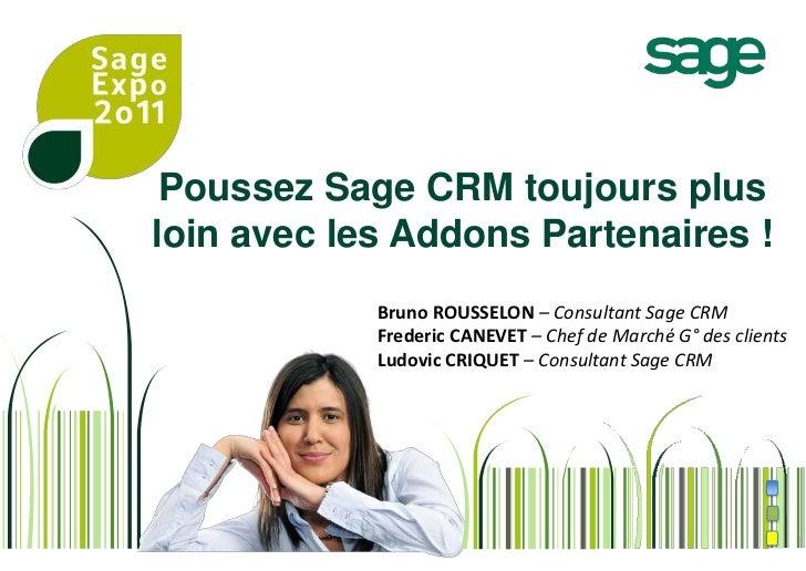 Poussez Sage CRM toujours plus loin avec les Addons Partenaires!<br />Bruno ROUSSELON – Consultant Sage CRM<br />Frederic...