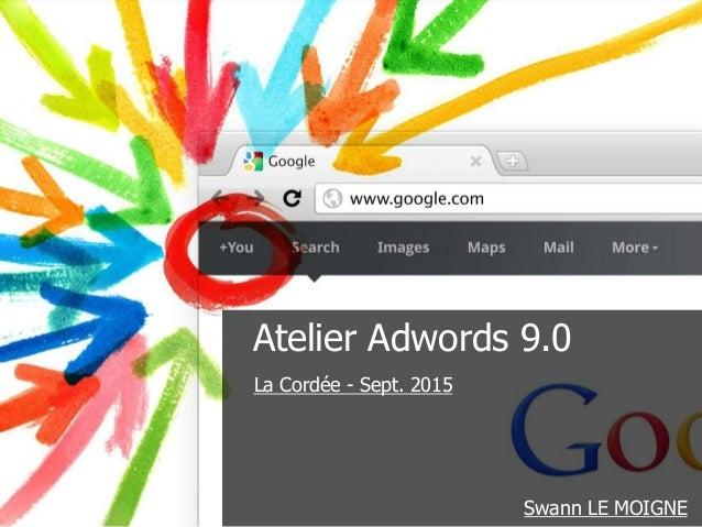 Atelier Adwords 9.0 La Cordée - Sept. 2015 Swann LE MOIGNE