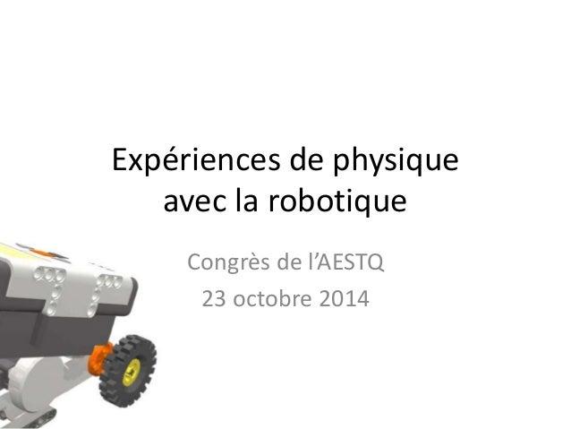 Expériences de physique  avec la robotique  Congrès de l'AESTQ  23 octobre 2014