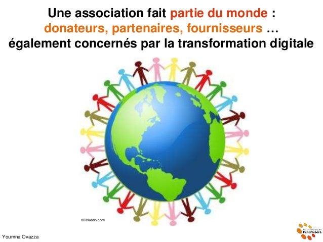 Une association fait partie du monde : donateurs, partenaires, fournisseurs … également concernés par la transformation di...
