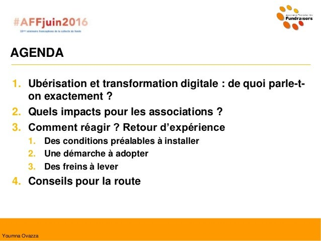 AGENDA 1. Ubérisation et transformation digitale : de quoi parle-t- on exactement ? 2. Quels impacts pour les associations...