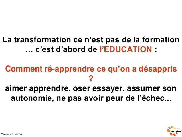 La transformation ce n'est pas de la formation … c'est d'abord de l'EDUCATION : Comment ré-apprendre ce qu'on a désappris ...