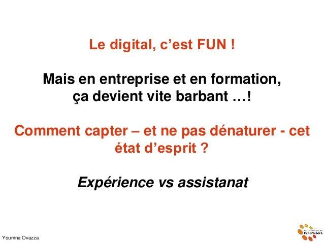 Le digital, c'est FUN ! Mais en entreprise et en formation, ça devient vite barbant …! Comment capter – et ne pas dénature...
