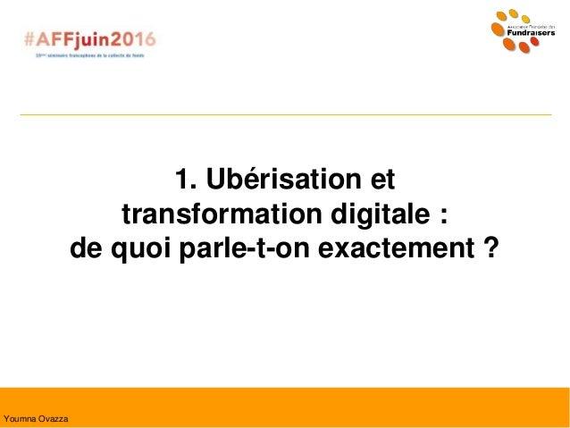 1. Ubérisation et transformation digitale : de quoi parle-t-on exactement ? Youmna Ovazza