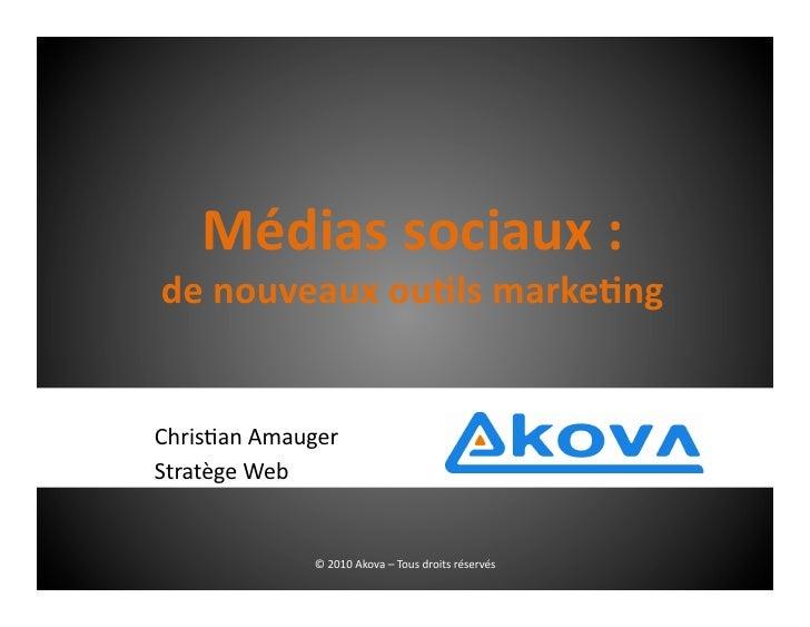 Médias  sociaux  :   de  nouveaux  ou0ls  marke0ng     Chris&an  Amauger   Stratège  Web            ...