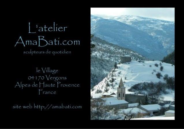 LatelierAmaBati.com    sculpteurs de quotidien       le Village    04170 VergonsAlpes de Haute Provence        Francesite ...