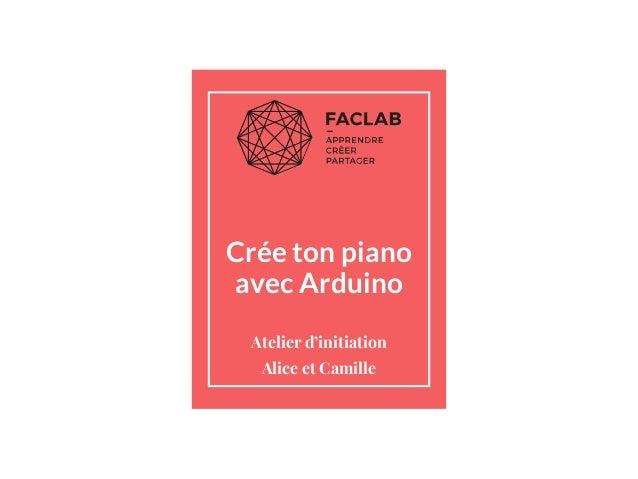 Crée ton piano avec Arduino Atelier d'initiation Alice et Camille
