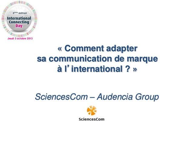 Jeudi 3 octobre 2013 « Comment adapter sa communication de marque à l'international ? » SciencesCom – Audencia Group