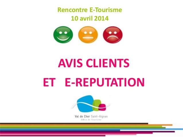 Rencontre E-Tourisme 10 avril 2014 AVIS CLIENTS ET E-REPUTATION