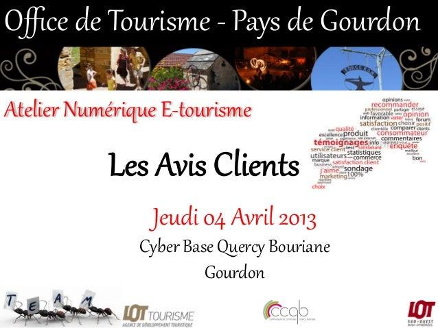 Office de Tourisme -‐ Pays de Gourdon  Atelier Numérique E-‐tourisme   Les Avis Clients  Jeudi 04 Avril 20...
