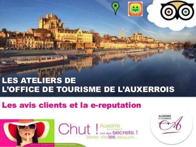 LES ATELIERS DE L'OFFICE DE TOURISME DE L'AUXERROIS Les avis clients et la e-reputation