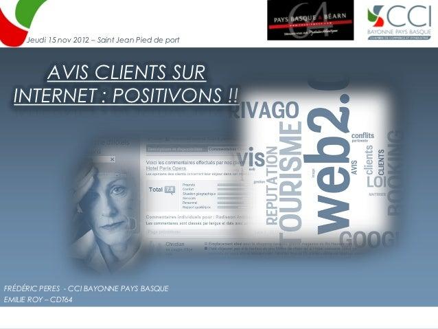 Jeudi 15 nov 2012 – Saint Jean Pied de port      AVIS CLIENTS SUR  INTERNET : POSITIVONS !!FRÉDÉRIC PERES - CCI BAYONNE PA...