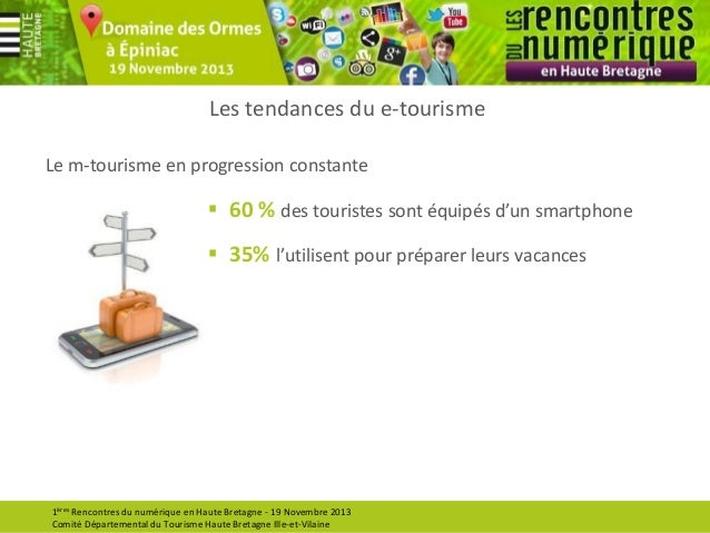 Les tendances du e-tourisme Le m-tourisme en progression constante   60 % des touristes sont équipés d'un smartphone  35...