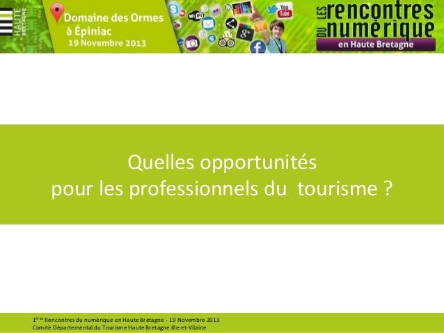 Quelles opportunités pour les professionnels du tourisme ?  1ères Rencontres du numérique en Haute Bretagne - 19 Novembre ...