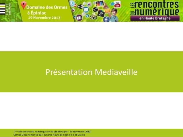 Présentation Mediaveille  1ères Rencontres du numérique en Haute Bretagne - 19 Novembre 2013 Comité Départemental du Touri...