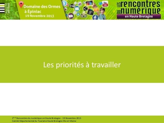 Les priorités à travailler  1ères Rencontres du numérique en Haute Bretagne - 19 Novembre 2013 Comité Départemental du Tou...