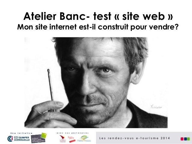 Atelier Banc- test « site web »  Mon site internet est-il construit pour vendre?  Atelier Banc- tests « site web »  U n e ...