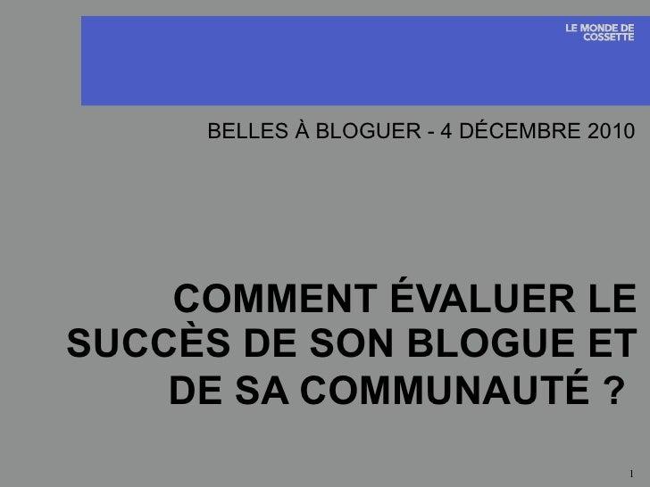 COMMENT ÉVALUER LE SUCCÈS DE SON BLOGUE ET DE SA COMMUNAUTÉ ?   BELLES À BLOGUER - 4 DÉCEMBRE 2010