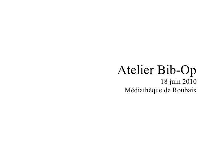 Atelier Bib-Op   18 juin 2010 Médiathèque de Roubaix