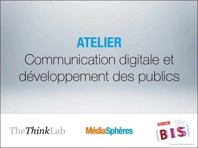ATELIER Communication digitale et développement des publics  Copyright : Nicolas Bariteau