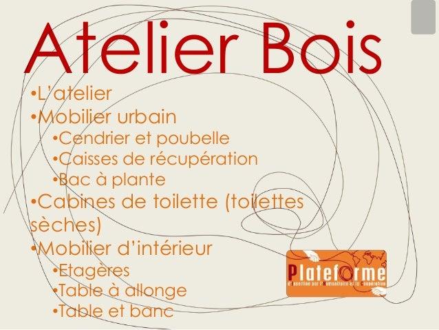 Atelier Bois •L'atelier •Mobilier urbain  •Cendrier et poubelle •Caisses de récupération •Bac à plante  •Cabines de toilet...