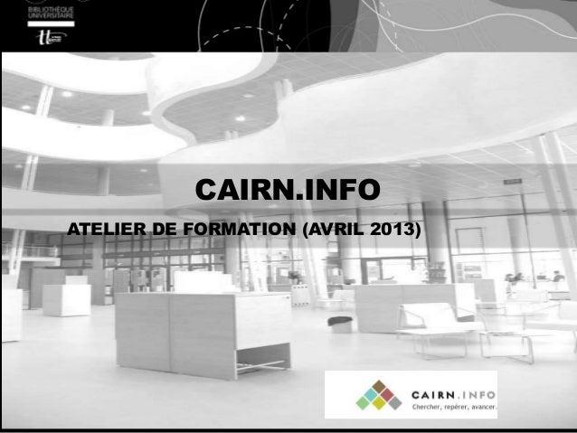 CAIRN.INFO ATELIER DE FORMATION (AVRIL 2013)