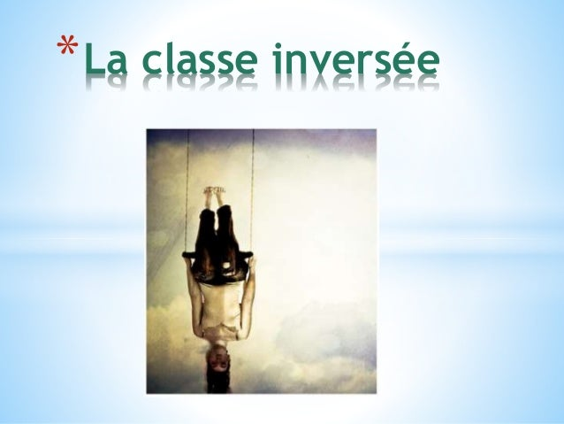*La classe inversée