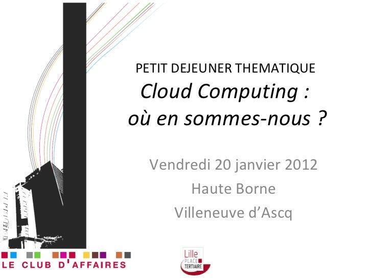 PETIT DEJEUNER THEMATIQUE  Cloud Computing :  où en sommes-nous ? Vendredi 20 janvier 2012 Haute Borne Villeneuve d'Ascq