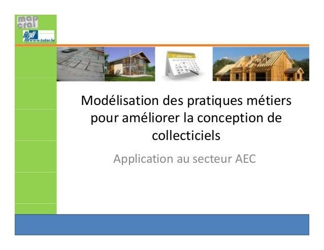 Modélisationdespratiquesmétiers pouraméliorerlaconceptionde collecticiels ApplicationausecteurAEC