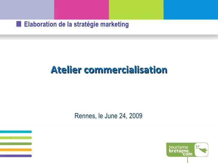 Rennes, le  June 24, 2009 Atelier commercialisation