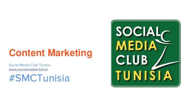 Content Marketing Social Media Club Tunisia www.socialmediaclub.tn #SMCTunisia
