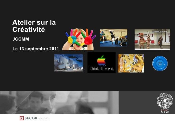 Atelier sur la Créativité  JCCMM Le 13 septembre 2011