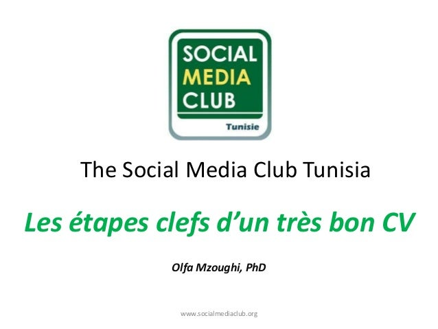 The Social Media Club Tunisia  Les étapes clefs d'un très bon CV  Olfa Mzoughi, PhD  www.socialmediaclub.org