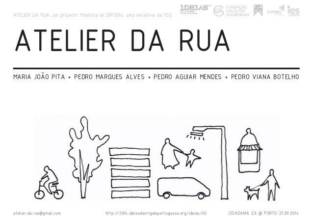 ATELIER DA RUA MARIA JOÃO PITA + PEDRO MARQUES ALVES + PEDRO AGUIAR MENDES + PEDRO VIANA BOTELHO atelier.da.rua@gmail.com ...