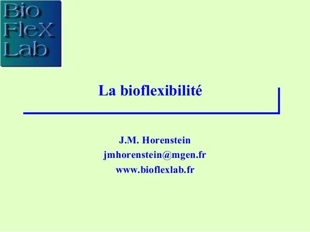 La bioflexibilitéJ.M. Horensteinjmhorenstein@mgen.frwww.bioflexlab.fr