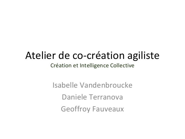 Atelier de co-création agiliste  Création et Intelligence Collective  Isabelle Vandenbroucke  Daniele Terranova  Geoffroy ...