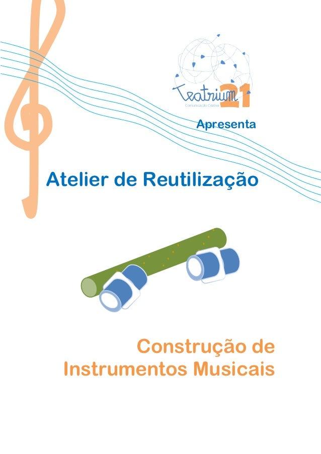 Comunicação Criativa                     ApresentaAtelier de Reutilização        Construção de Instrumentos Musicais