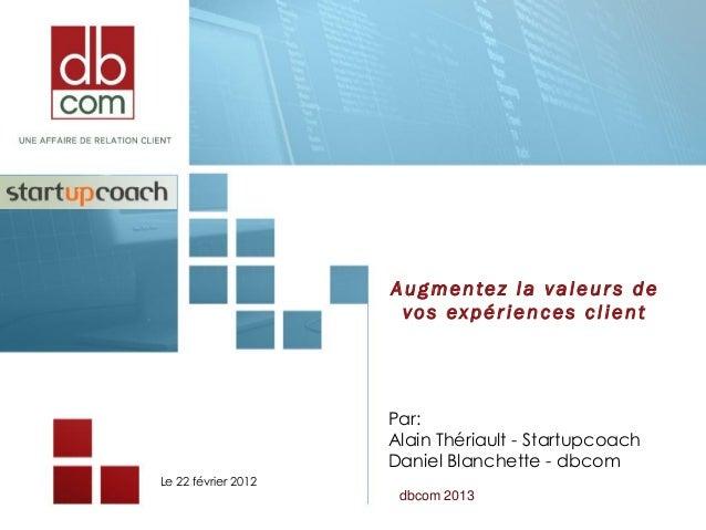 Augmentez la valeur s de                      vos expériences client                     Par:                     Alain Th...