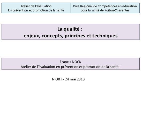 La qualité : enjeux, concepts, principes et techniques Francis NOCK Atelier de l'évaluation en prévention et promotion de ...