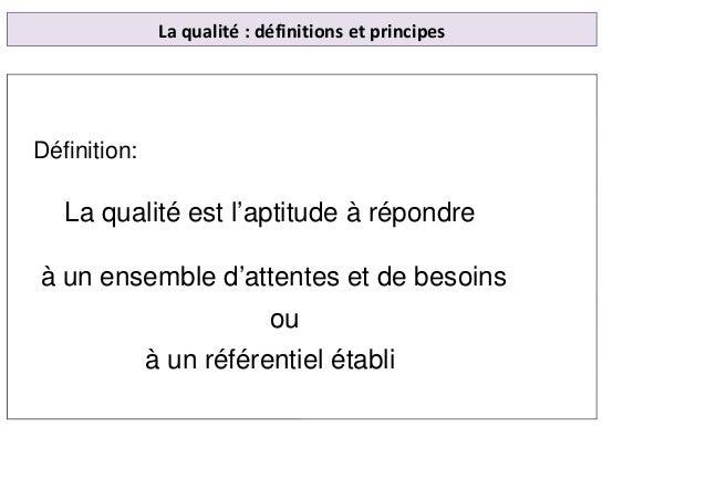 La qualité : définitions et principes Définition: La qualité est l'aptitude à répondre à un ensemble d'attentes et de beso...