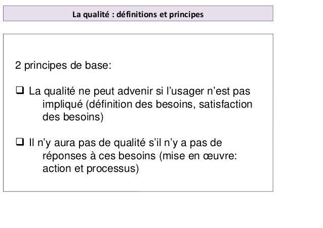 La qualité : définitions et principes 2 principes de base: La qualité ne peut advenir si l'usager n'est pas impliqué (défi...