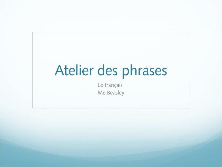 Atelier des phrases       Le français       Me Beasley
