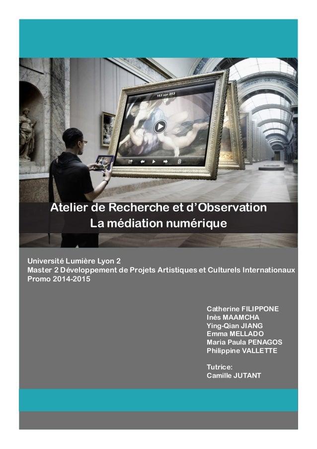 Atelier de Recherche et d'Observation La médiation numérique Université Lumière Lyon 2 Master 2 Développement de Projets A...